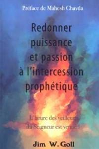 Redonner puissance et passion à l'intercession prophétique (Jim Goll)