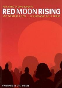 Red Moon Rising une aventure de foi... la puissance de la prière (Pete Greig - Dave Roberts)